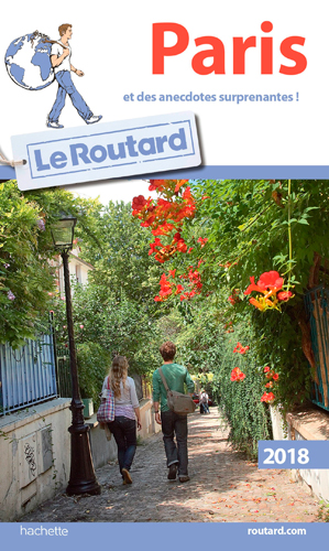GUIDE DU ROUTARD PARIS 2018 - (ET DES ANECDOTES SURPRENANTES)